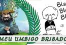 PodBrisar #43 – Meu Umbigo Brisado