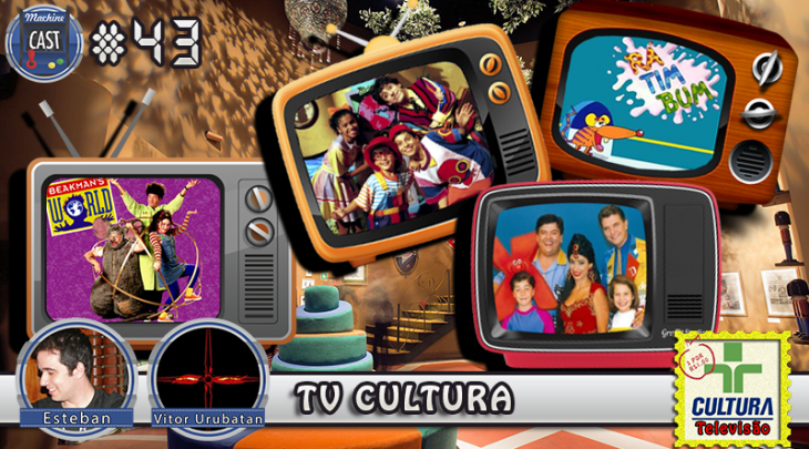 MachineCast #43 – TV Cultura