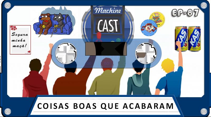 MachineCast #87 – Coisas boas que acabaram