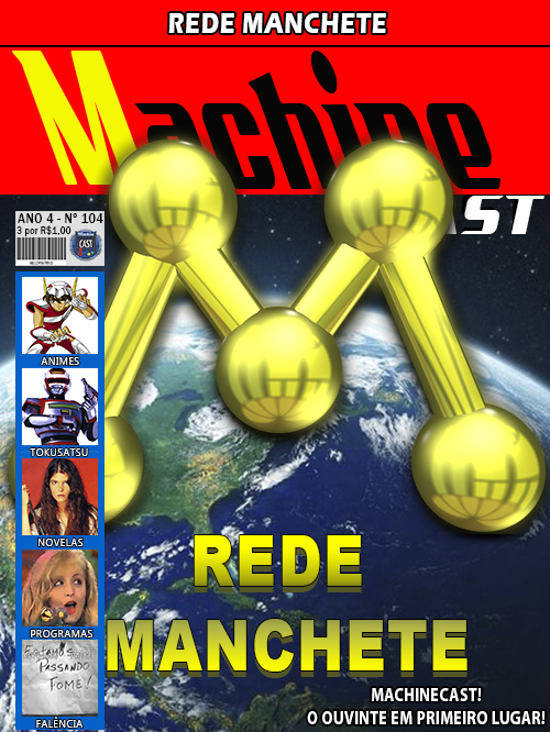 MachineCast #104 – Rede Manchete